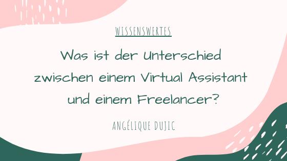 Was ist der Unterschied zwischen einem Virtual Assistant und einem Freelancer?