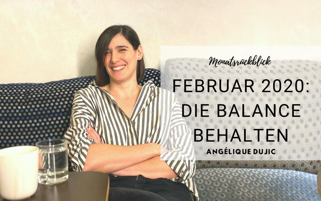 Monatsrückblick Februar 2020: die Balance behalten