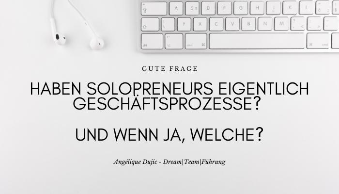 Haben Solopreneurs eigentlich Geschäftsprozesse? Und wenn ja, welche?