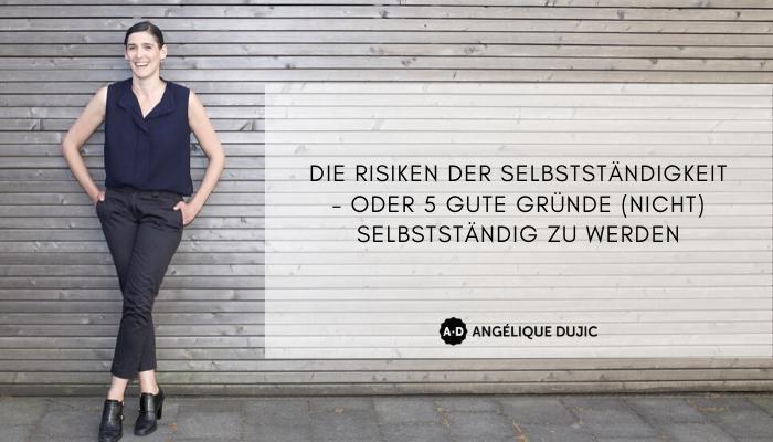 Angelique Dujic Die Risiken der Selbstständigkeit - oder 5 gute Gründe (nicht) selbstständig zu werden