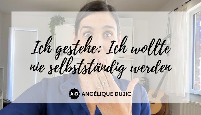 Angelique Dujic Ich gestehe Ich wollte nie selbstständig werden