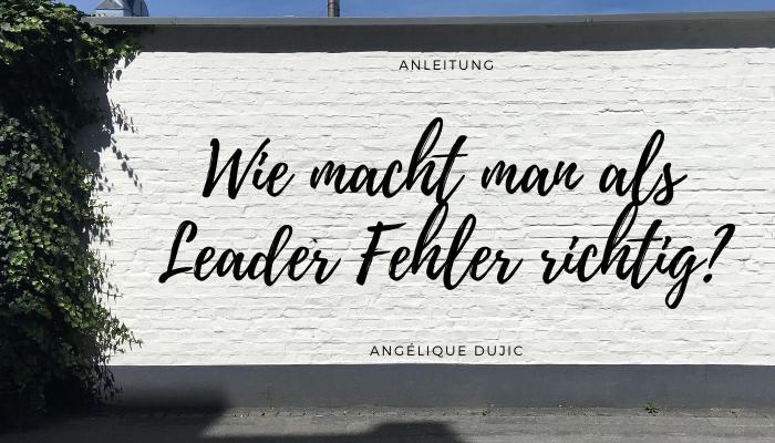 Wie macht man als Leader Fehler richtig?