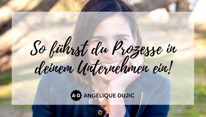 Angelique Dujic So führst du Prozesse in deinem Unternehmen ein
