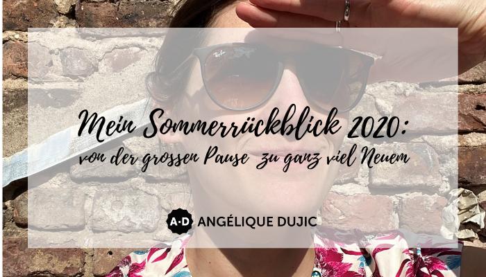 Mein Sommerrückblick 2020: von der großen Pause zu ganz viel Neuem